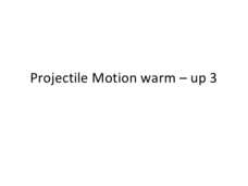 Projectile Motion Warm-up 3 Presentation