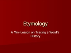 Etymology: A Mini-Lesson on Teaching a Word's History  Presentation