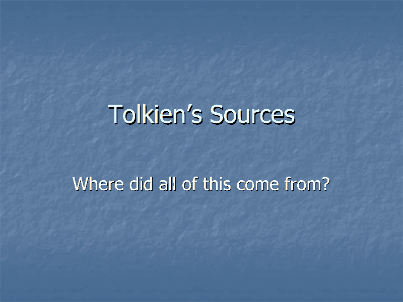 Tolkien's Sources: Where Did All of This Come From? Presentation