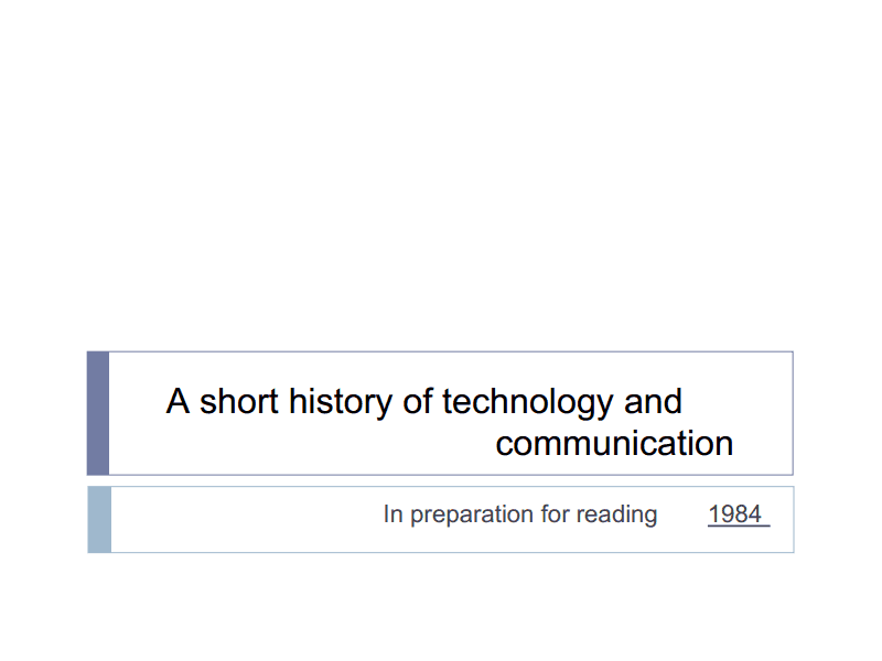 A Short History of Technology and Communication: In Preparation for Reading 1984 Presentation
