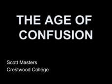 The Age of Confusion Presentation