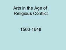 Arts in the Age of Religious Conflict: 1560-1648 Presentation