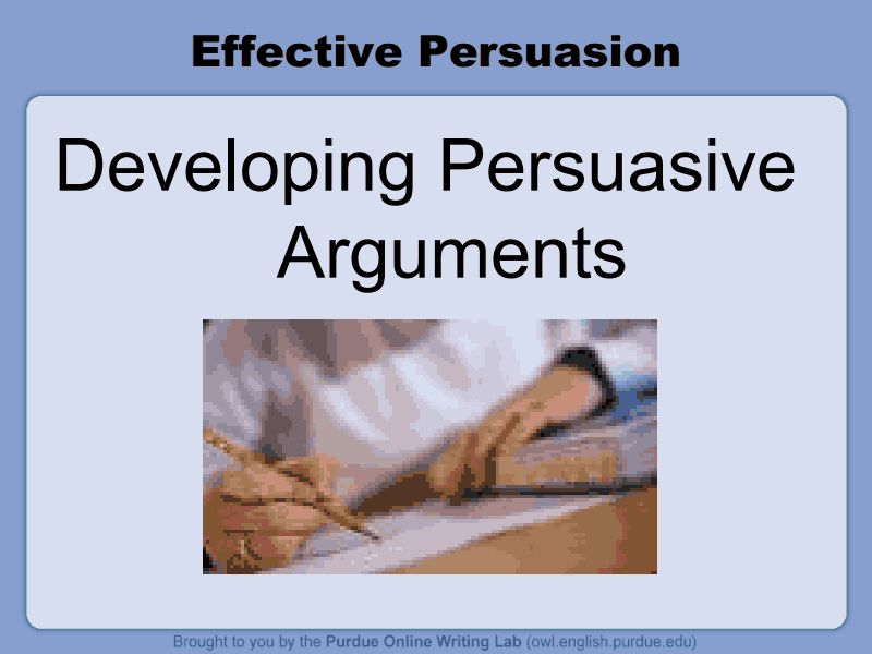 Effective Persuasion: Developing Persuasive Arguments Presentation