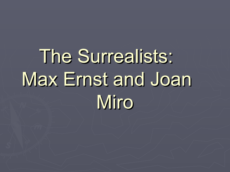 The Surrealists: Max Ernst and Joan Miro Presentation