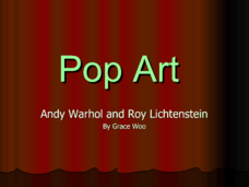 Pop Art: Andy Warhol and Roy Lichtenstein Presentation