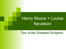 Henry Moore + Louise Nevelson : Two of the Greatest Sculptors Presentation