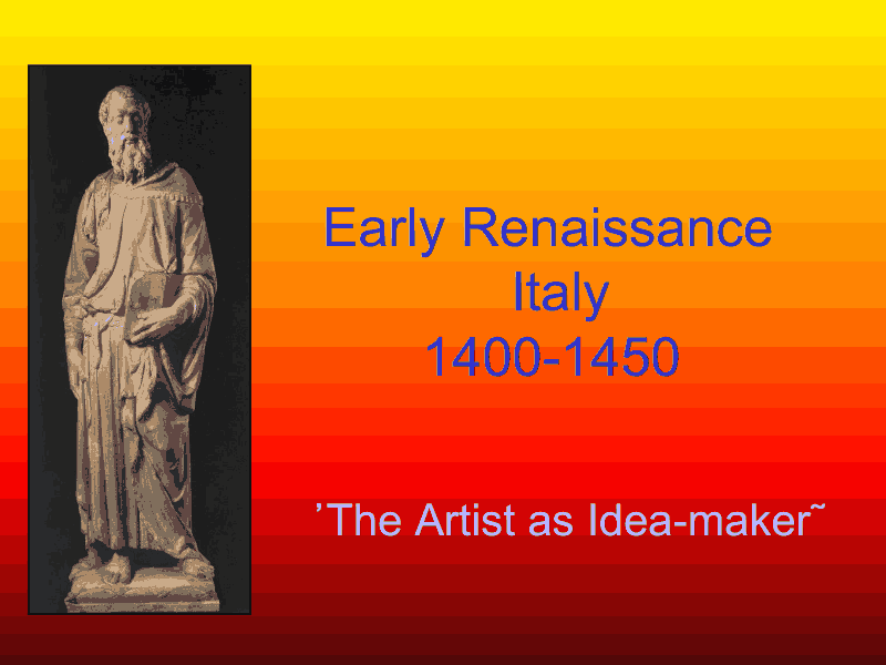 Early Renaissance :Italy 1400-1450 Presentation