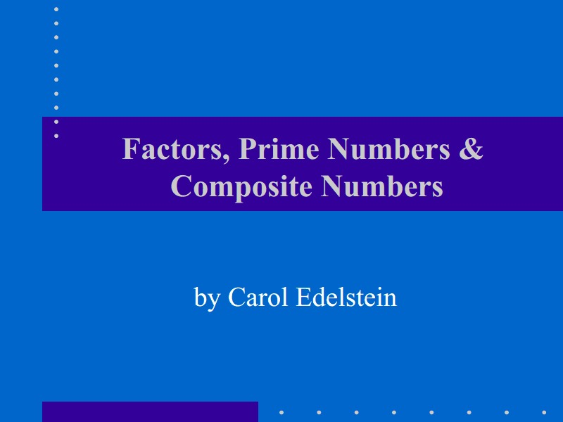 Factors, Prime Numbers & Composite Numbers Presentation