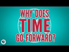 Why Does Time Go Forward? Video