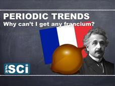 Periodic Trends: Why Can't I Get Any Francium? Video