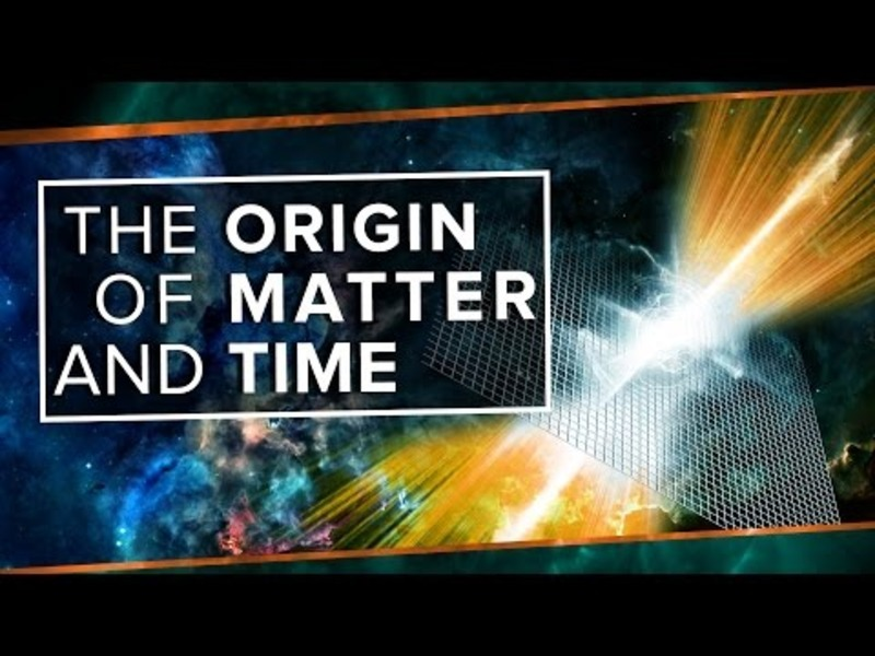 The Origin of Matter and Time Video