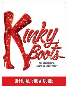 Kinky Boots—The New Musical: Official Show Guide Unit