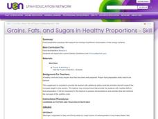 Grains, Fats, and Sugars in Healthy Proportions - Skill Lesson Plan