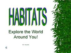 Habitats - Explore the World Around You. Presentation