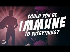 Could You Be Immune to Everything? Video