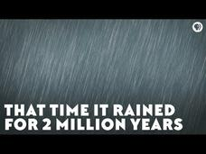 That Time It Rained for Two Million Years Video