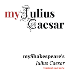 My Shakespeare's Julius Caesar Curriculum Guide Unit