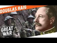 The Architect Of The Battle of the Somme - Douglas Haig Video
