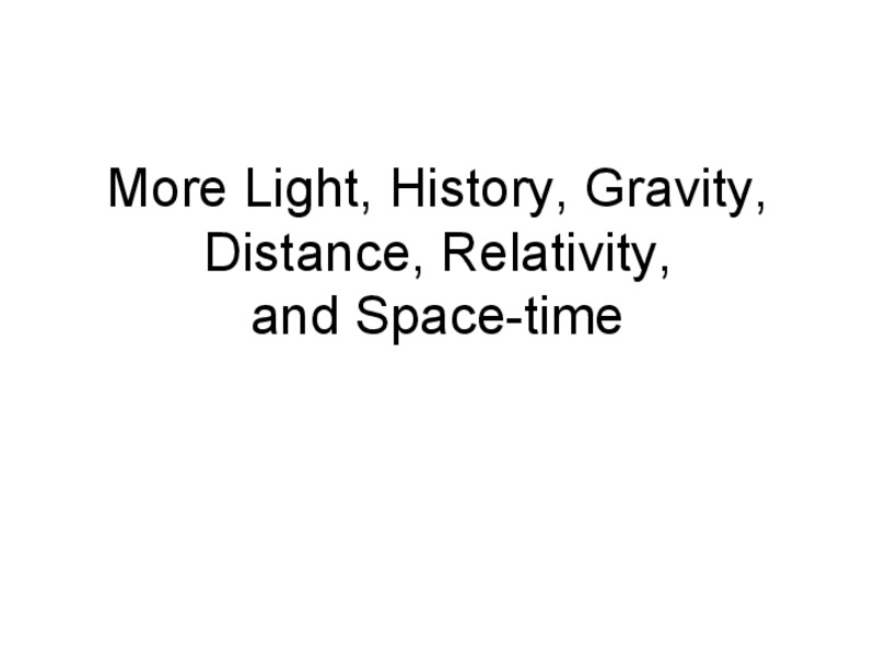 Light, History, Gravity, Distance, Relativity, and Space-Time Presentation