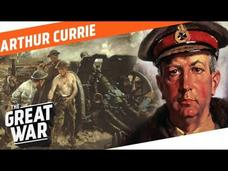 One Of the Capable Generals of WW1 - Arthur Currie Video
