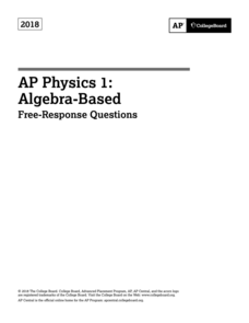 2018 AP® Physics 1: Algebra-Based Free-Response Questions AP Test Prep